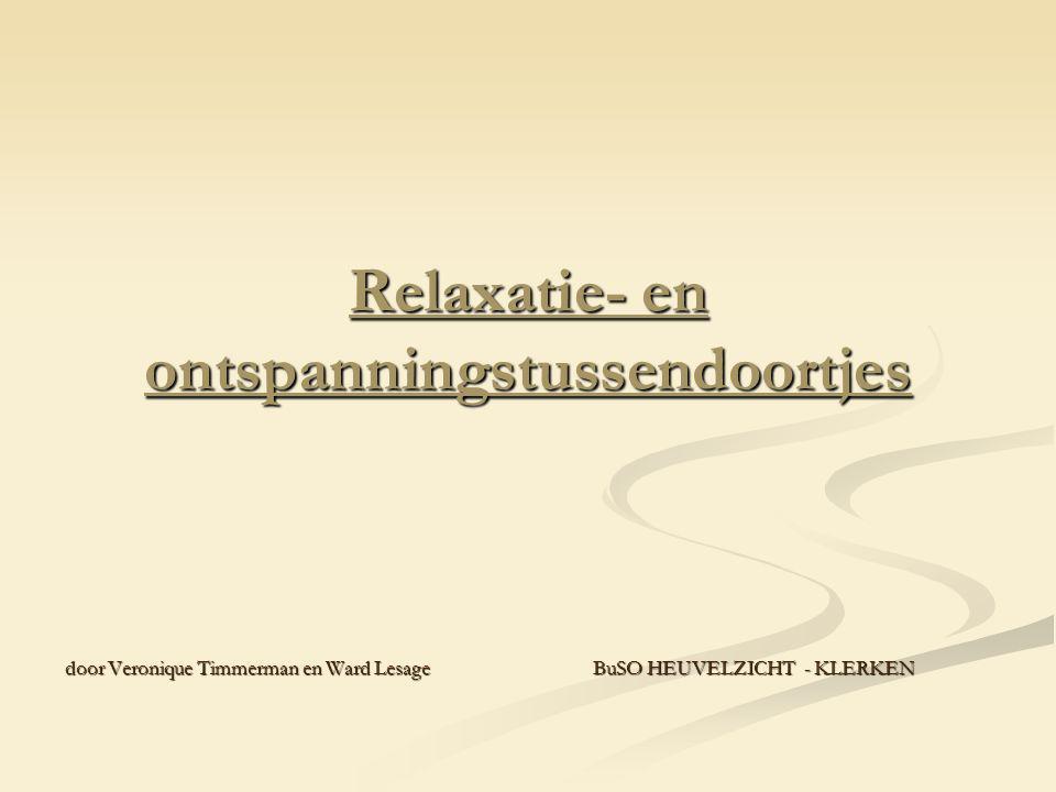 Relaxatie- en ontspanningstussendoortjes door Veronique Timmerman en Ward LesageBuSO HEUVELZICHT - KLERKEN