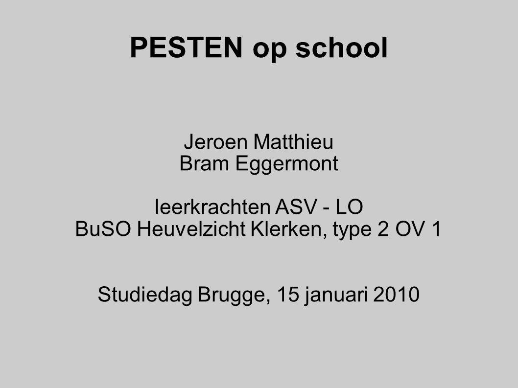 PESTEN op school Jeroen Matthieu Bram Eggermont leerkrachten ASV - LO BuSO Heuvelzicht Klerken, type 2 OV 1 Studiedag Brugge, 15 januari 2010