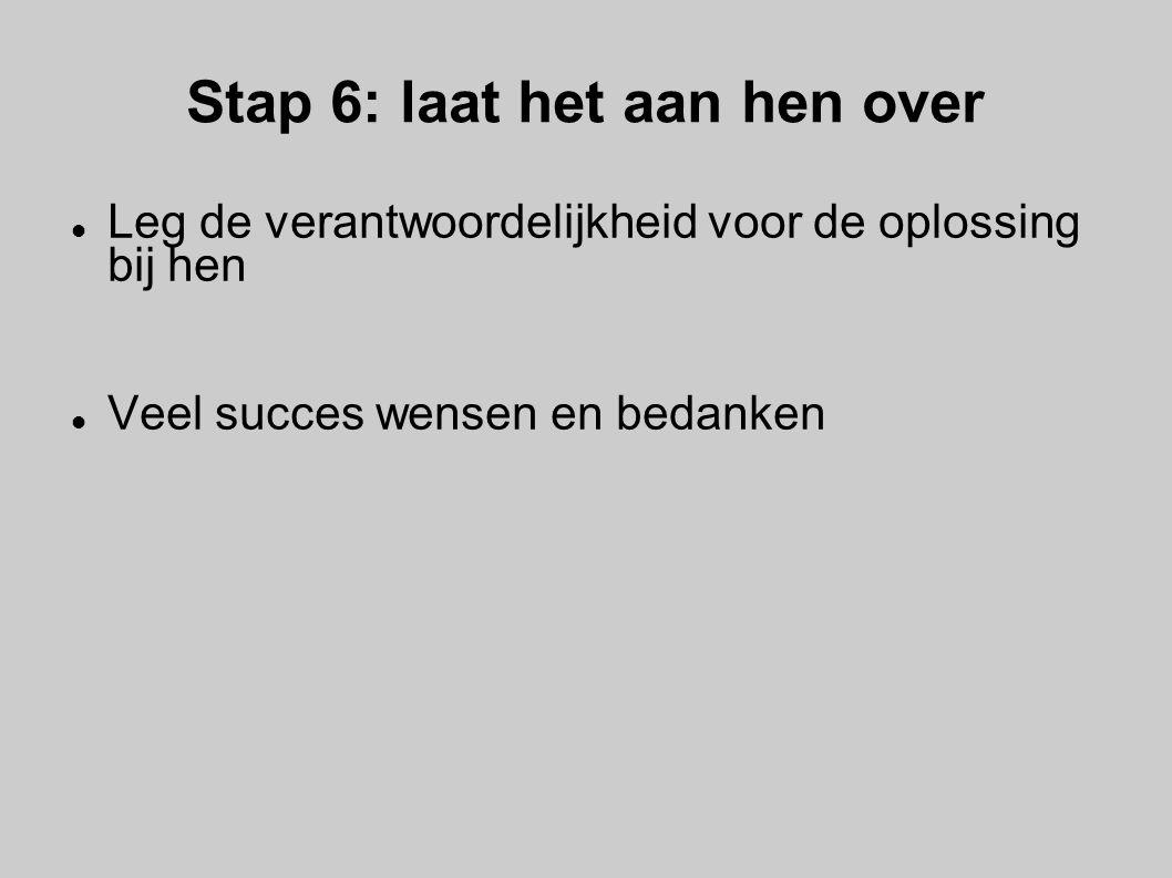 Stap 6: laat het aan hen over Leg de verantwoordelijkheid voor de oplossing bij hen Veel succes wensen en bedanken