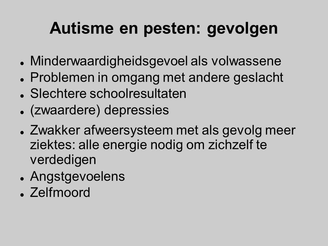 Autisme en pesten: gevolgen Minderwaardigheidsgevoel als volwassene Problemen in omgang met andere geslacht Slechtere schoolresultaten (zwaardere) dep