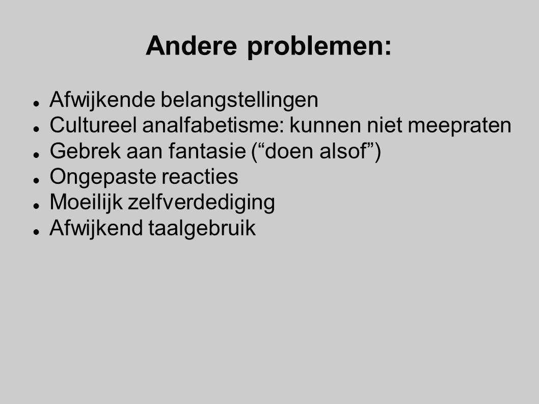 """Andere problemen: Afwijkende belangstellingen Cultureel analfabetisme: kunnen niet meepraten Gebrek aan fantasie (""""doen alsof"""") Ongepaste reacties Mo"""