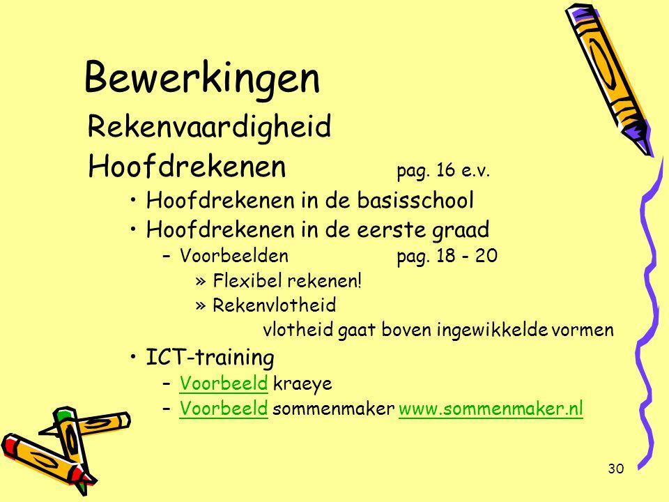 30 Bewerkingen Rekenvaardigheid Hoofdrekenen pag. 16 e.v. Hoofdrekenen in de basisschool Hoofdrekenen in de eerste graad –Voorbeeldenpag. 18 - 20 »Fle