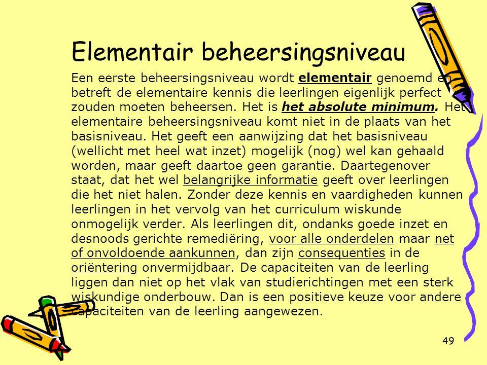 49 Elementair beheersingsniveau Een eerste beheersingsniveau wordt elementair genoemd en betreft de elementaire kennis die leerlingen eigenlijk perfec