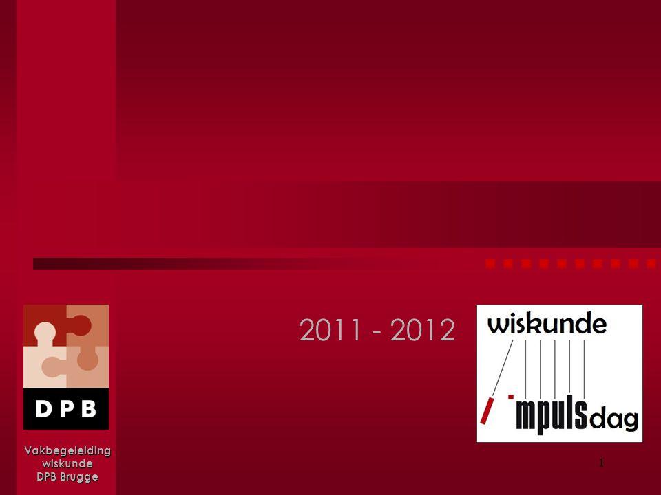 1 Wiskunde Impulsdag Wiskunde Impulsdag 2011 - 2012 Vakbegeleiding wiskunde DPB Brugge