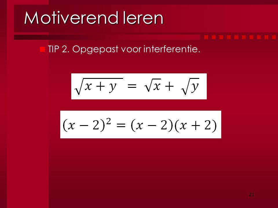 21 Motiverend leren 21 TIP 2. Opgepast voor interferentie.