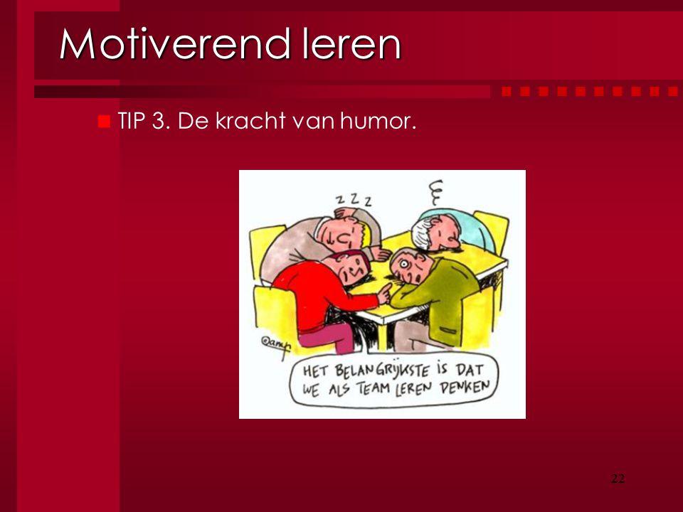 22 Motiverend leren 22 TIP 3. De kracht van humor.