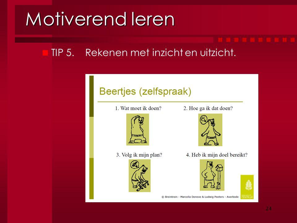 24 Motiverend leren 24 TIP 5. Rekenen met inzicht en uitzicht. Start pas 'na oranje'.