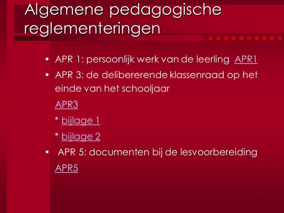27 Algemene pedagogische reglementeringen APR 1: persoonlijk werk van de leerling APR1APR1 APR 3: de delibererende klassenraad op het einde van het sc