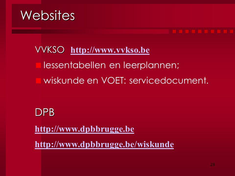 28 Websites VVKSO VVKSO http://www.vvkso.be http://www.vvkso.be lessentabellen en leerplannen; wiskunde en VOET: servicedocument.DPB http://www.dpbbru