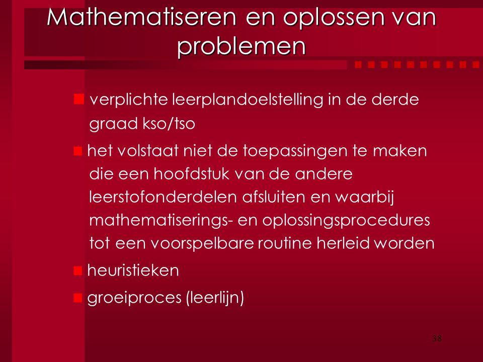 38 Mathematiseren en oplossen van problemen verplichte leerplandoelstelling in de derde graad kso/tso het volstaat niet de toepassingen te maken die e