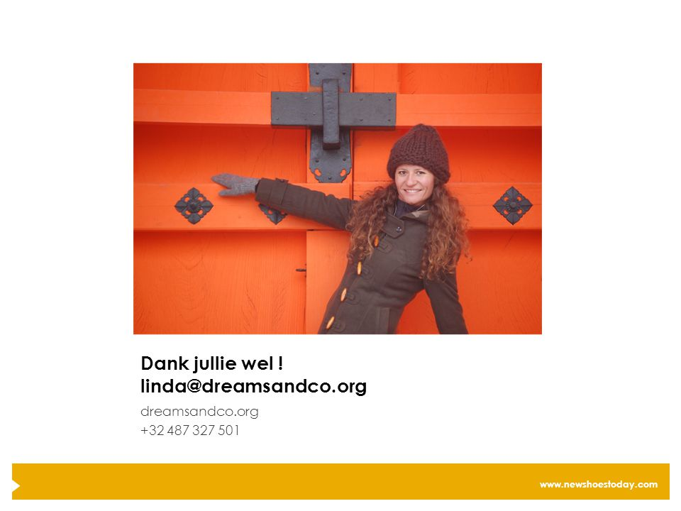 www.newshoestoday.com Dank jullie wel ! linda@dreamsandco.org dreamsandco.org +32 487 327 501