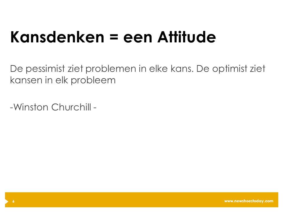 www.newshoestoday.com Kansdenken = een Attitude De pessimist ziet problemen in elke kans.