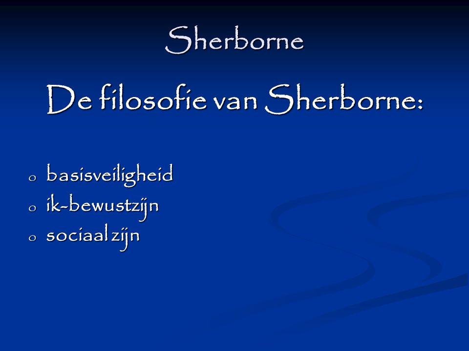 Sherborne De filosofie van Sherborne: o basisveiligheid o ik-bewustzijn o sociaal zijn