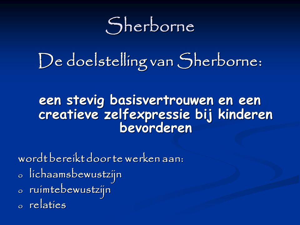 Sherborne De doelstelling van Sherborne: een stevig basisvertrouwen en een creatieve zelfexpressie bij kinderen bevorderen wordt bereikt door te werke