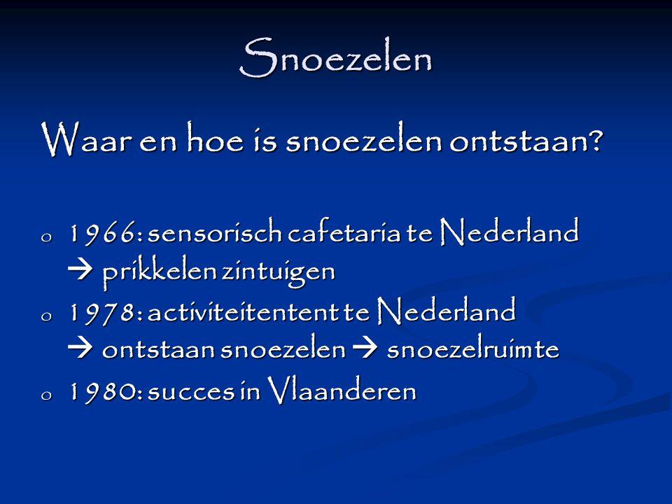 Snoezelen Waar en hoe is snoezelen ontstaan? o 1966: sensorisch cafetaria te Nederland  prikkelen zintuigen o 1978: activiteitentent te Nederland  o