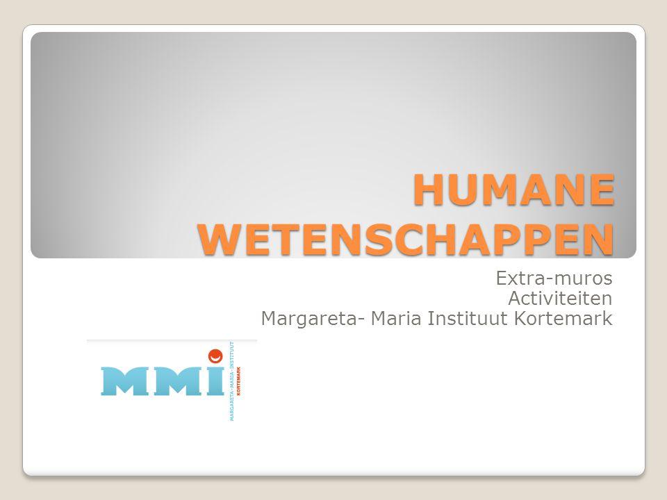 HUMANE WETENSCHAPPEN Extra-muros Activiteiten Margareta- Maria Instituut Kortemark