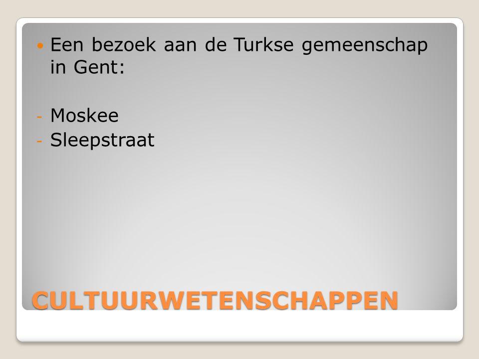 CULTUURWETENSCHAPPEN Een bezoek aan de Turkse gemeenschap in Gent: - Moskee - Sleepstraat