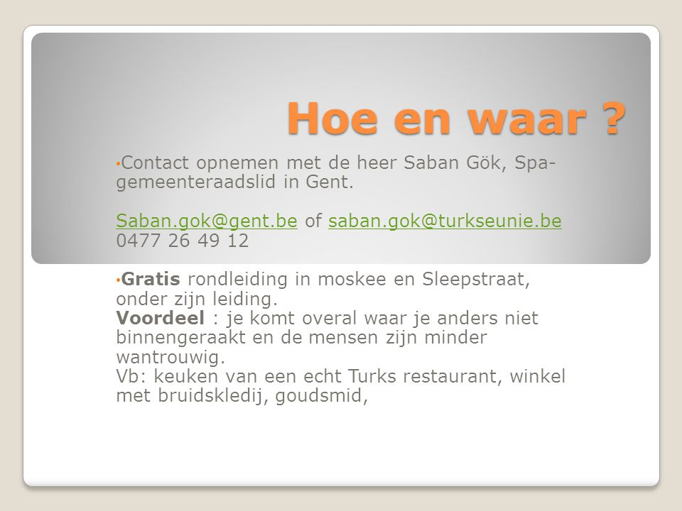 Hoe en waar . Contact opnemen met de heer Saban Gök, Spa- gemeenteraadslid in Gent.