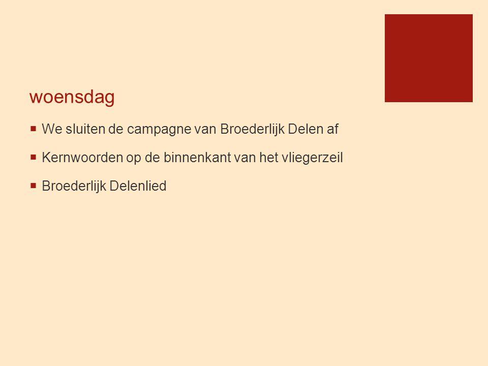 woensdag  We sluiten de campagne van Broederlijk Delen af  Kernwoorden op de binnenkant van het vliegerzeil  Broederlijk Delenlied