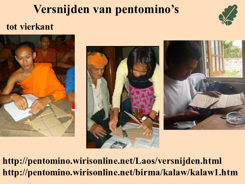 Versnijden van pentomino's http://pentomino.wirisonline.net/Laos/versnijden.html tot vierkant http://pentomino.wirisonline.net/birma/kalaw/kalaw1.htm