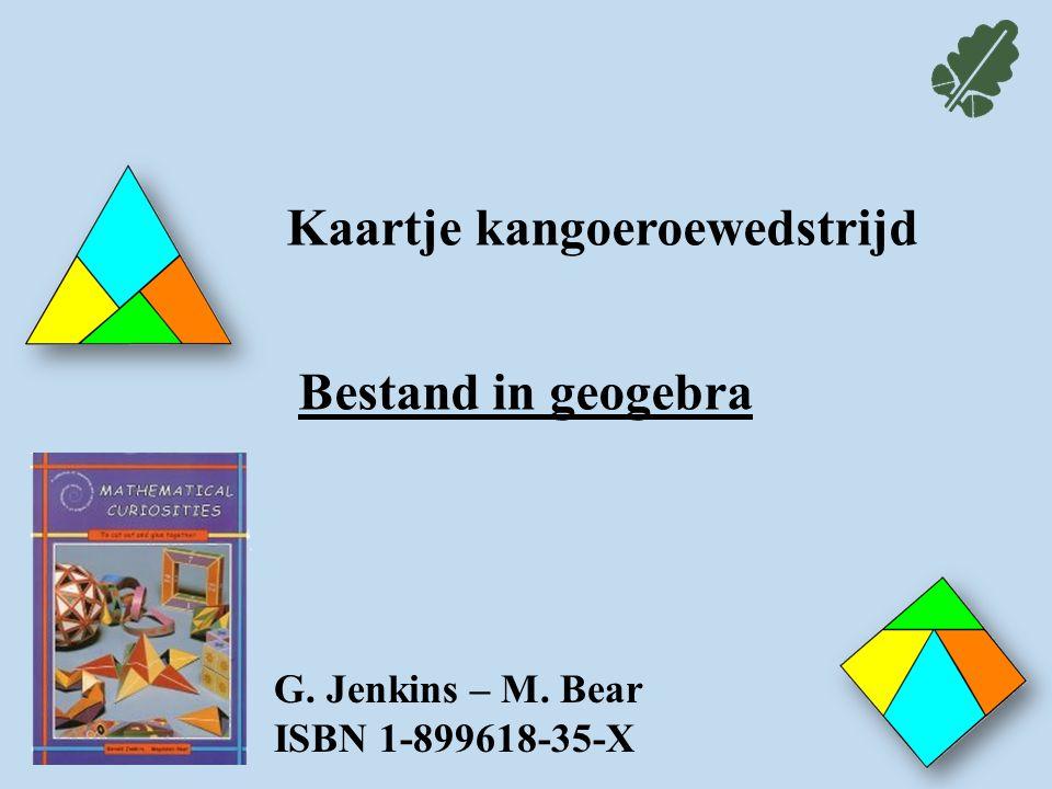 Kaartje kangoeroewedstrijd Bestand in geogebra G. Jenkins – M. Bear ISBN 1-899618-35-X