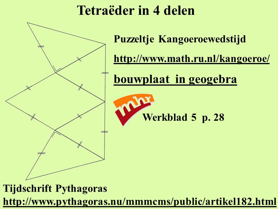 Tetraëder in 4 delen bouwplaat in geogebra Tijdschrift Pythagoras http://www.pythagoras.nu/mmmcms/public/artikel182.html http://www.pythagoras.nu/mmmcms/public/artikel182.html Werkblad 5 p.