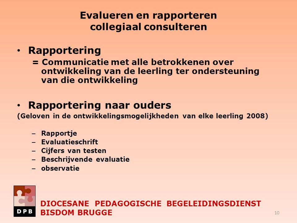 Evalueren en rapporteren collegiaal consulteren Rapportering = Communicatie met alle betrokkenen over ontwikkeling van de leerling ter ondersteuning v