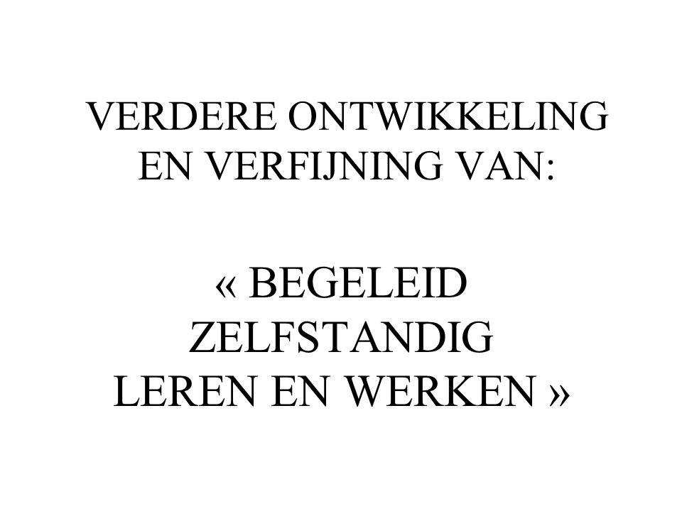 VERDERE ONTWIKKELING EN VERFIJNING VAN: « BEGELEID ZELFSTANDIG LEREN EN WERKEN »