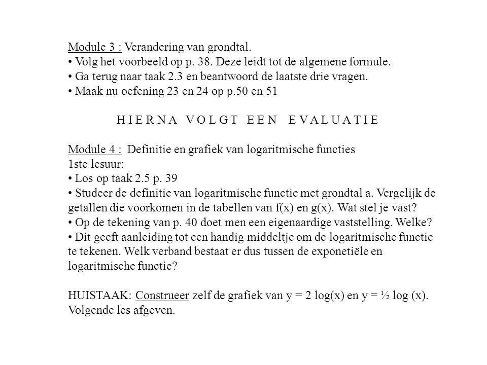 Module 3 : Verandering van grondtal. Volg het voorbeeld op p. 38. Deze leidt tot de algemene formule. Ga terug naar taak 2.3 en beantwoord de laatste