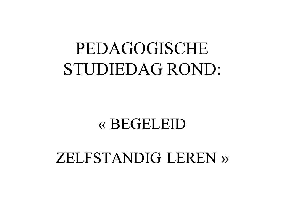 PEDAGOGISCHE STUDIEDAG ROND: « BEGELEID ZELFSTANDIG LEREN »