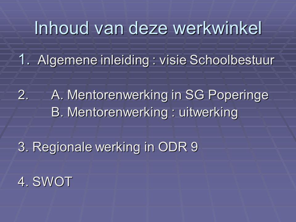 Inhoud van deze werkwinkel 1. Algemene inleiding : visie Schoolbestuur 2. A. Mentorenwerking in SG Poperinge B. Mentorenwerking : uitwerking B. Mentor