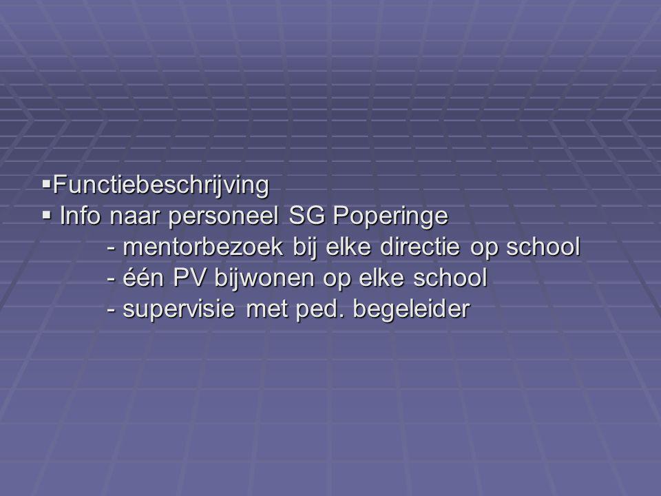  Functiebeschrijving  Info naar personeel SG Poperinge - mentorbezoek bij elke directie op school - één PV bijwonen op elke school - supervisie met