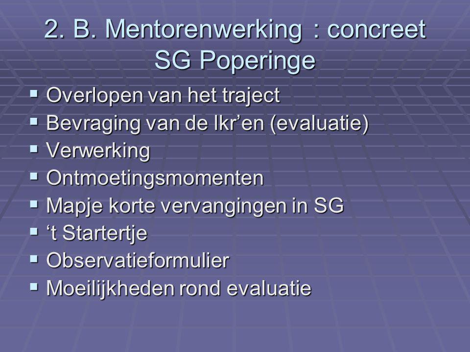 2. B. Mentorenwerking : concreet SG Poperinge  Overlopen van het traject  Bevraging van de lkr'en (evaluatie)  Verwerking  Ontmoetingsmomenten  M