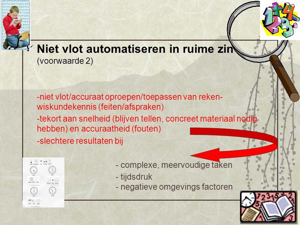 Niet vlot automatiseren in ruime zin (voorwaarde 2) -niet vlot/accuraat oproepen/toepassen van reken- wiskundekennis (feiten/afspraken) -tekort aan sn