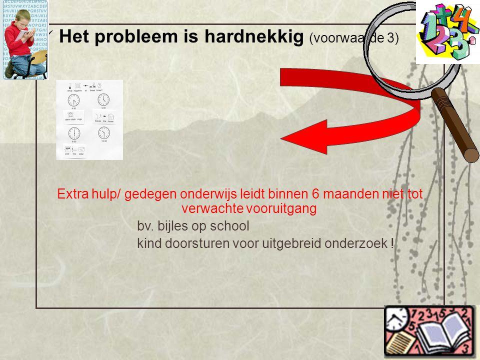 Het probleem is hardnekkig (voorwaarde 3) Extra hulp/ gedegen onderwijs leidt binnen 6 maanden niet tot verwachte vooruitgang bv. bijles op school kin
