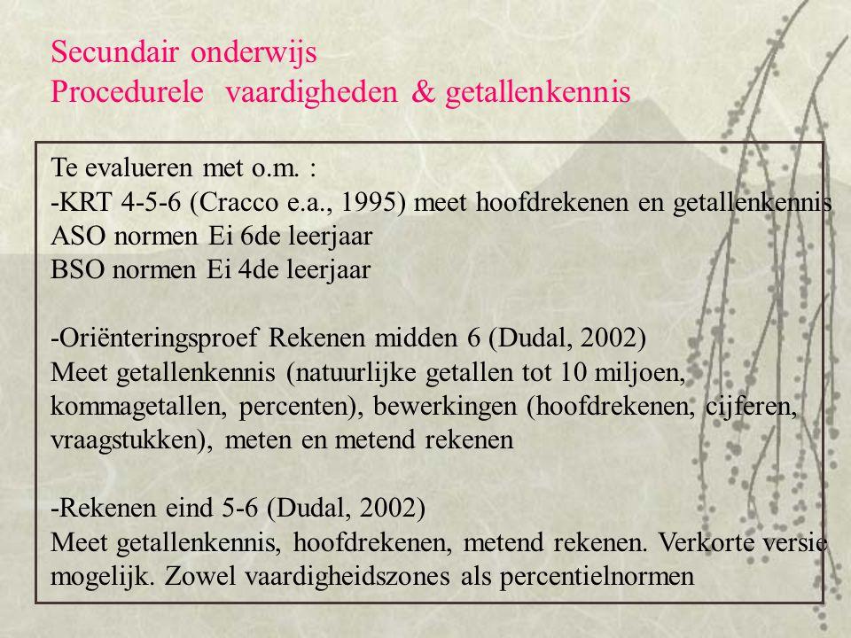 Secundair onderwijs Procedurele vaardigheden & getallenkennis Te evalueren met o.m. : -KRT 4-5-6 (Cracco e.a., 1995) meet hoofdrekenen en getallenkenn