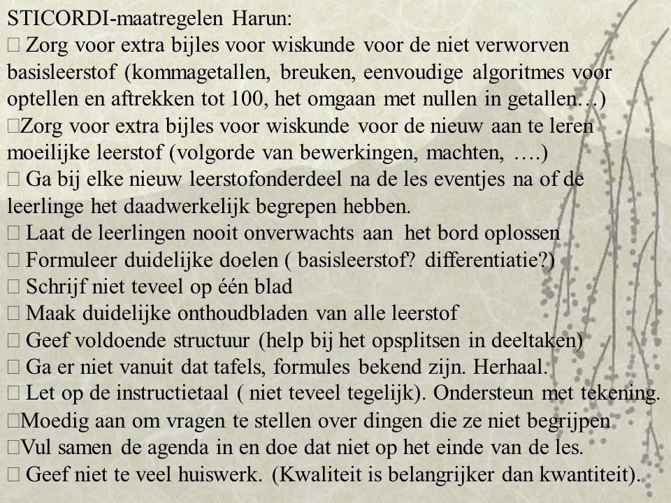 STICORDI-maatregelen Harun:  Zorg voor extra bijles voor wiskunde voor de niet verworven basisleerstof (kommagetallen, breuken, eenvoudige algoritmes