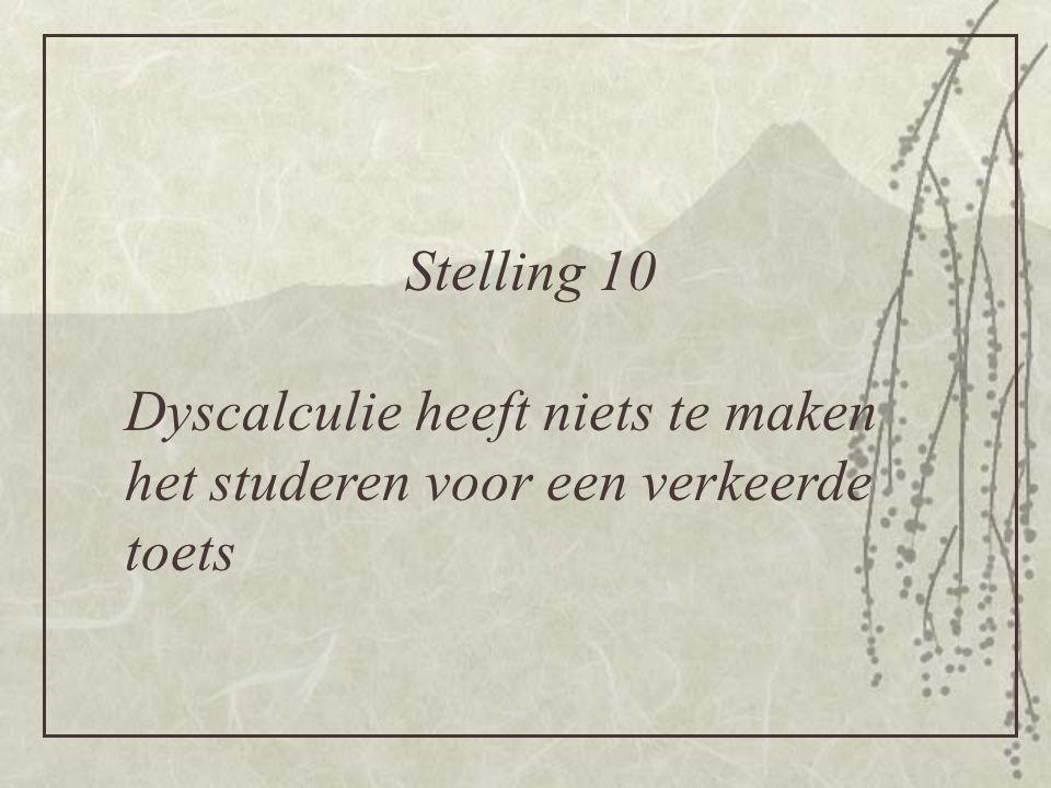 Stelling 10 Dyscalculie heeft niets te maken het studeren voor een verkeerde toets