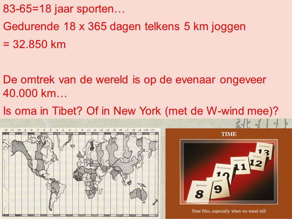 83-65=18 jaar sporten… Gedurende 18 x 365 dagen telkens 5 km joggen = 32.850 km De omtrek van de wereld is op de evenaar ongeveer 40.000 km… Is oma in