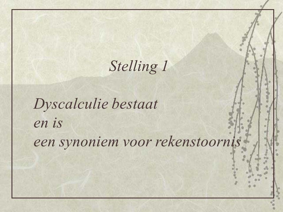 Stelling 1 Dyscalculie bestaat en is een synoniem voor rekenstoornis