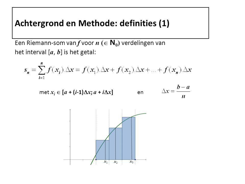Achtergrond en Methode: definities (1) Een Riemann-som van f voor n (  N 0 ) verdelingen van het interval [ a, b ] is het getal: met x i  [ a + ( i -1)  x ; a + i  x ] en x1x1 x2x2 x3x3