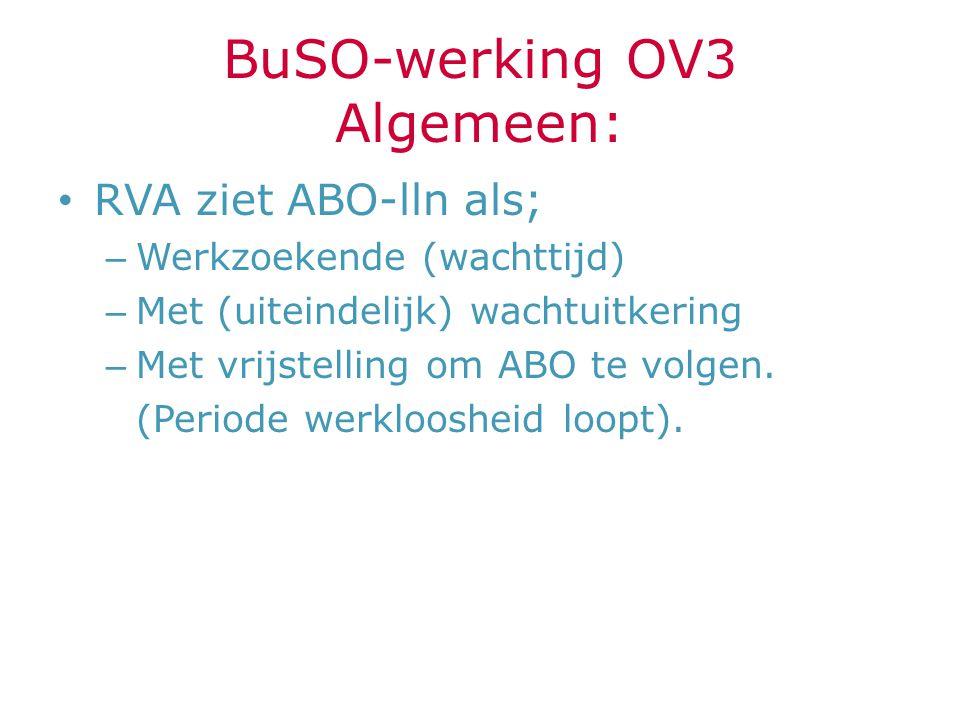 BuSO-werking OV3 Algemeen: RVA ziet ABO-lln als; – Werkzoekende (wachttijd) – Met (uiteindelijk) wachtuitkering – Met vrijstelling om ABO te volgen. (