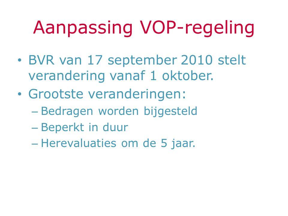 Aanpassing VOP-regeling BVR van 17 september 2010 stelt verandering vanaf 1 oktober. Grootste veranderingen: – Bedragen worden bijgesteld – Beperkt in