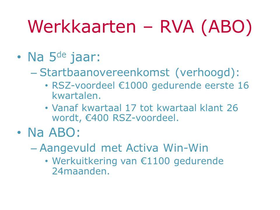 Werkkaarten – RVA (ABO) Na 5 de jaar: – Startbaanovereenkomst (verhoogd): RSZ-voordeel €1000 gedurende eerste 16 kwartalen. Vanaf kwartaal 17 tot kwar