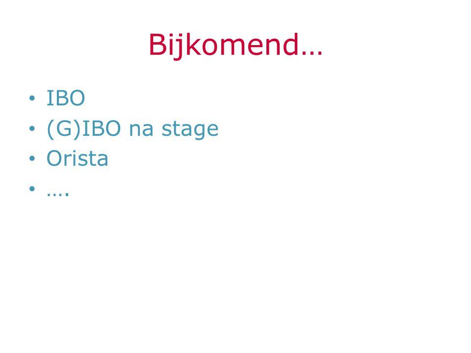 Bijkomend… IBO (G)IBO na stage Orista ….