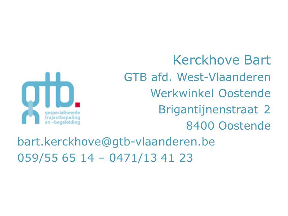Kerckhove Bart GTB afd. West-Vlaanderen Werkwinkel Oostende Brigantijnenstraat 2 8400 Oostende bart.kerckhove@gtb-vlaanderen.be 059/55 65 14 – 0471/13