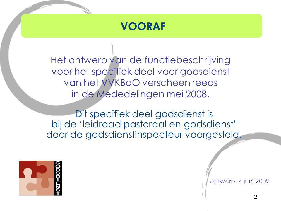 VOORAF Het ontwerp van de functiebeschrijving voor het specifiek deel voor godsdienst van het VVKBaO verscheen reeds in de Mededelingen mei 2008.