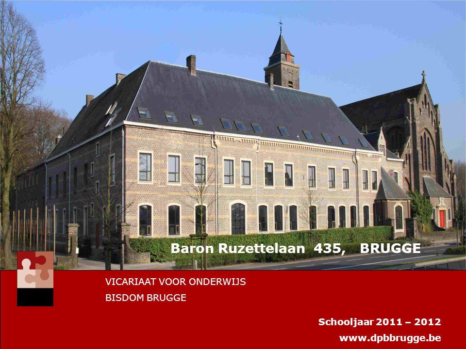 Baron Ruzettelaan 435, BRUGGE VICARIAAT VOOR ONDERWIJS BISDOM BRUGGE Schooljaar 2011 – 2012 www.dpbbrugge.be