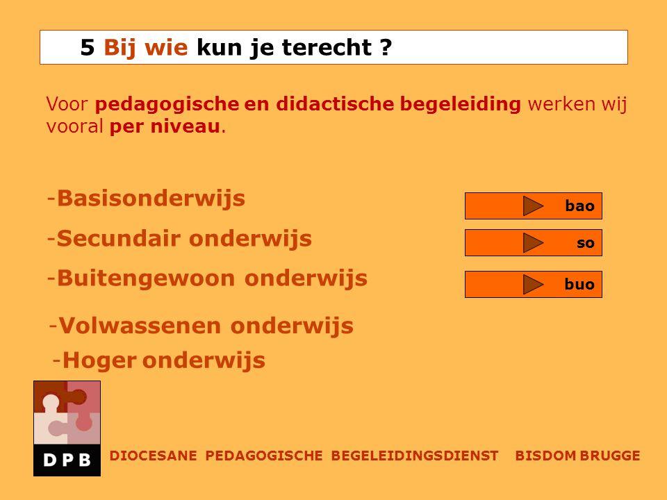 Voor pedagogische en didactische begeleiding werken wij vooral per niveau. -Basisonderwijs -Secundair onderwijs -Buitengewoon onderwijs bao so 5 Bij w
