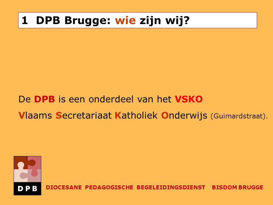 1 DPB Brugge: wie zijn wij? De DPB is een onderdeel van het VSKO Vlaams Secretariaat Katholiek Onderwijs (Guimardstraat). DIOCESANE PEDAGOGISCHE BEGEL